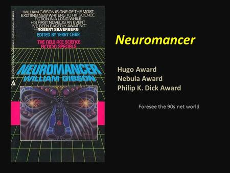 Neuromancer Hugo Award Nebula Award Philip K. Dick Award Foresee the 90s net world.