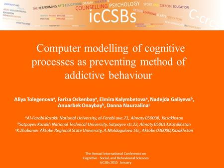 Computer modelling of cognitive processes as preventing method of addictive behaviour Aliya Tolegenova a, Fariza Oskenbay a, Elmira Kalymbetova a, Nadejda.