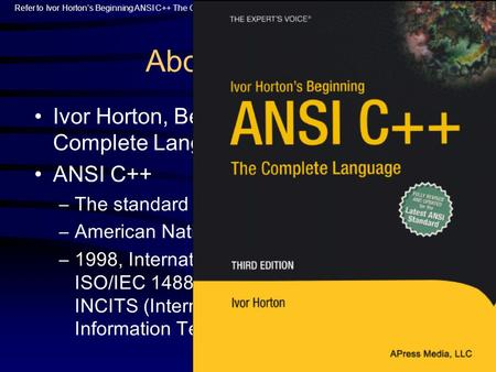 Refer to Ivor Horton's Beginning ANSI C++ The Complete Language, 3rd Ed. APress Media, LLC. About the book Ivor Horton, Beginning ANSI C++: The Complete.