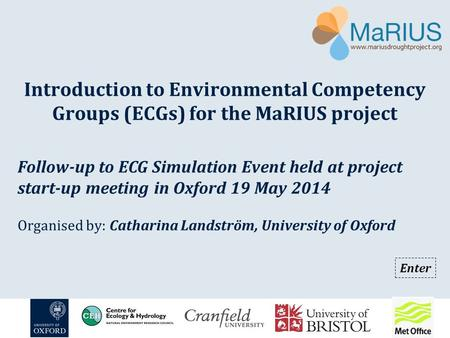 Introduction to Environmental Competency Groups (ECGs) for the MaRIUS project Follow-up to ECG Simulation Event held at project start-up meeting in Oxford.