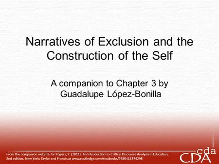 Narratives of Exclusion and the Construction of the Self A companion to Chapter 3 by Guadalupe López-Bonilla From the companion website for Rogers, R.