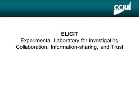 ELICIT Experimental Laboratory for Investigating Collaboration, Information-sharing, and Trust.