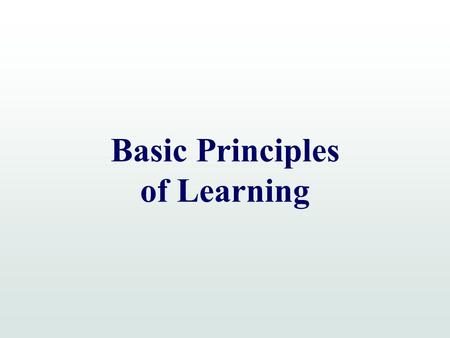 Basic Principles of Learning. Definition of Learning Relative permanent change in behavior brought about through experience or interactions with the environment.