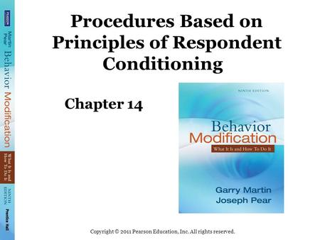 Copyright © 2011 Pearson Education, Inc. All rights reserved. Procedures Based on Principles of Respondent Conditioning Chapter 14.