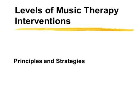 Levels of <strong>Music</strong> <strong>Therapy</strong> Interventions Principles and Strategies.