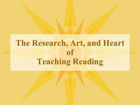 The Research, Art, and Heart of Teaching Reading.