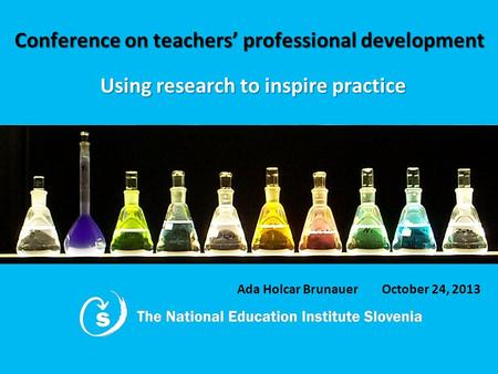 Conference on teachers' professional development Using research to inspire practice Ada Holcar Brunauer October 24, 2013.