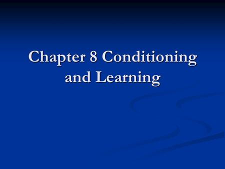 Chapter 8 Conditioning and Learning. AP Outline Key Terms Difference between learned and unlearned behavior Difference between learned and unlearned behavior.