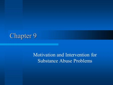 Chapter 9 Motivation and Intervention for Substance Abuse Problems.