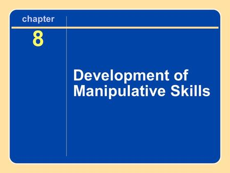 Chapter 8 Development of Manipulative Skills. Manipulative Skills and the Model of Constraints Individual structural constraints are involved, and these.