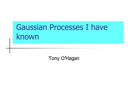 Gaussian Processes I have known