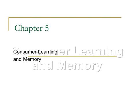 "Chapter 5 Consumer Learning and Memory. Why Marketers are Concerned about How Consumers Learn Marketers want to ""teach"" consumers about their products."