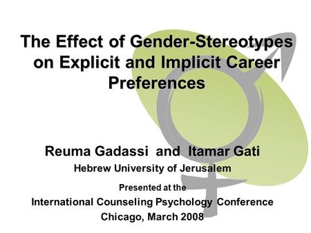 The Effect of Gender-Stereotypes on Explicit and Implicit Career Preferences Reuma Gadassi and Itamar Gati Hebrew University of Jerusalem Presented at.