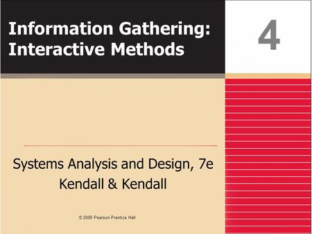Information Gathering: Interactive Methods Systems Analysis and Design, 7e Kendall & Kendall 4 © 2008 Pearson Prentice Hall.