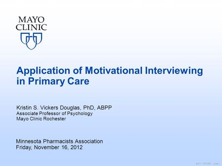©2011 MFMER | slide-1 Application of Motivational Interviewing in Primary Care Kristin S. Vickers Douglas, PhD, ABPP Associate Professor of Psychology.