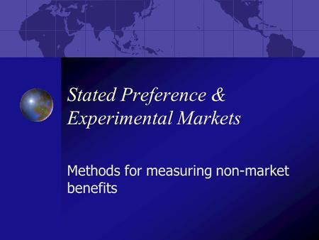 Stated Preference & Experimental Markets Methods for measuring non-market benefits.