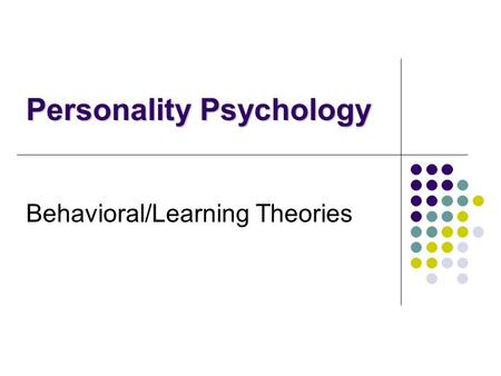 Behavioral/Learning Theories Personality Psychology.