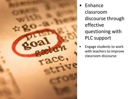 Enhance classroom discourse through effective questioning with PLC support Engage students to work with teachers to improve classroom discourse.