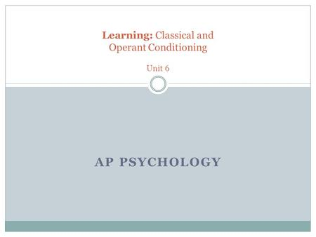 Learning: Classical and Operant Conditioning Unit 6