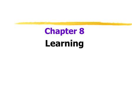 Chapter 8 Learning.  Learning  relatively permanent change in an organism's behavior due to experience.