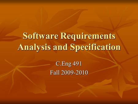 Software Requirements Analysis and Specification C.Eng 491 Fall 2009-2010.