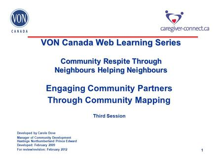 1 VON Canada Web Learning Series Community Respite Through Neighbours Helping Neighbours Engaging Community Partners Through Community Mapping Third Session.