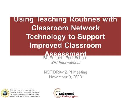 Using Teaching Routines with Classroom Network Technology to Support Improved Classroom Assessment Bill Penuel Patti Schank SRI International NSF DRK-12.