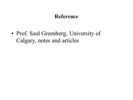 Reference Prof. Saul Greenberg, University of Calgary, notes and articles.