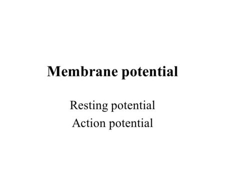 Membrane potential Resting potential Action potential.