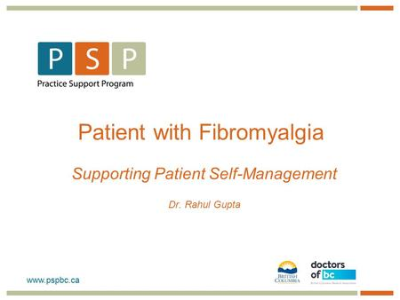 Www.pspbc.ca Patient with Fibromyalgia Supporting Patient Self-Management Dr. Rahul Gupta.