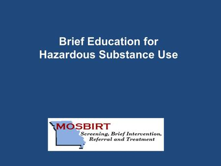 Brief Education for Hazardous Substance Use. 1.Know how to introduce risky substance use as a health concern. 2.Know the key steps in a brief education.