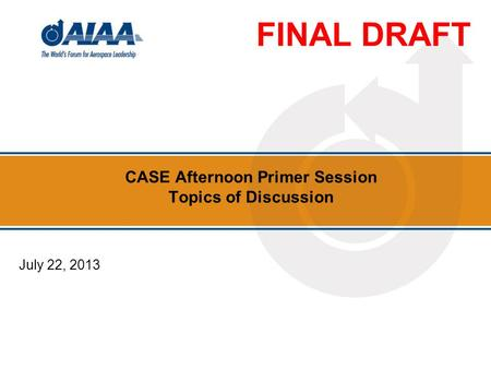 CASE Afternoon Primer Session Topics of Discussion July 22, 2013 FINAL DRAFT.