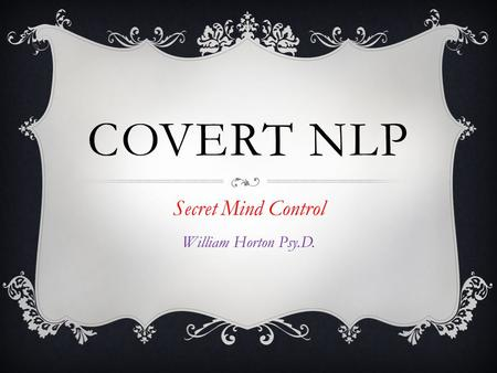 COVERT NLP Secret Mind Control William Horton Psy.D.