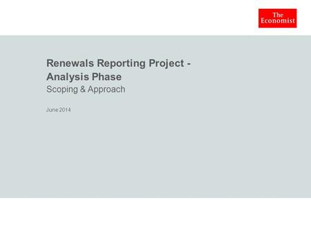 Renewals Reporting Project - Analysis Phase Scoping & Approach June 2014.