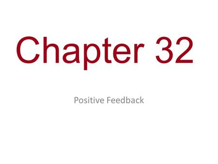 Chapter 32 Positive Feedback. You Must Know One example of positive feedback. (Childbirth)