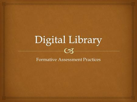 Formative Assessment Practices.   Formative Assessment Process  Smarter Balance Digital Library Overview  Smarter Balance Digital Library Tour Overview.
