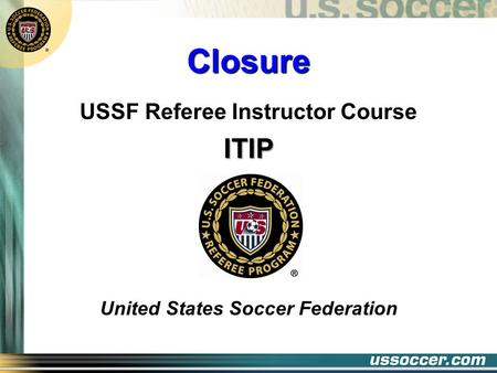 Closure USSF Referee Instructor CourseITIP United States Soccer Federation.