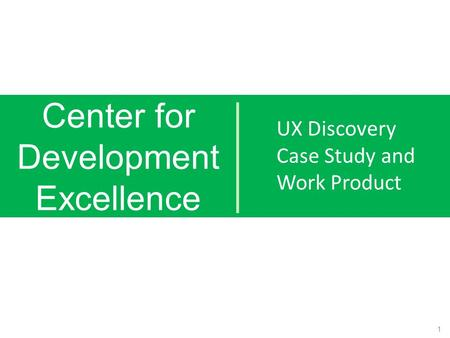 Center for Development Excellence UX Discovery Case Study and Work Product 1.