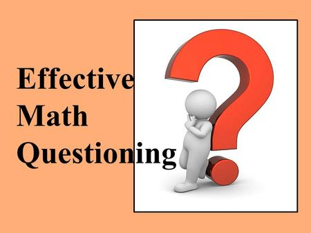 Effective Math Questioning. Why are the questions we ask our students so important? Promotes higher level thinking Facilitates productive discussion in.