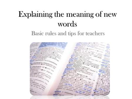 Explaining the meaning of new words Basic rules and tips for teachers.
