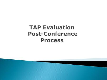  To identify the characteristics of an effective post- conference  To identify the protocol for a TAP post-conference  To target areas to improve my.