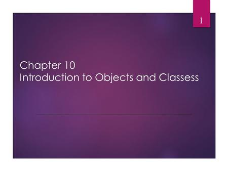 Chapter 10 Introduction to Objects and Classess 1.