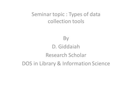 Seminar topic : Types of <strong>data</strong> <strong>collection</strong> tools
