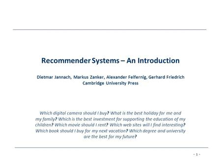 Recommender Systems – An Introduction Dietmar Jannach, Markus Zanker, Alexander Felfernig, Gerhard Friedrich Cambridge University Press Which digital.