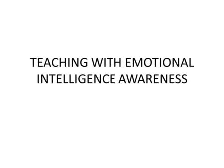 TEACHING WITH EMOTIONAL INTELLIGENCE AWARENESS. CAREER DERAILMENT 75% of careers are derailed for reasons related to emotional competencies, inability.