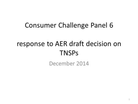 Consumer Challenge Panel 6 response to AER draft decision on TNSPs December 2014 1.