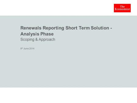 Renewals Reporting Short Term Solution - Analysis Phase Scoping & Approach 9 th June 2014.
