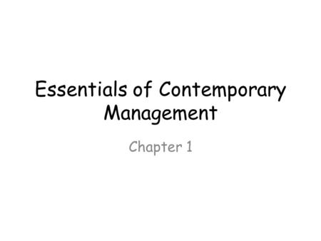 Essentials of Contemporary Management Chapter 1. Learning Objectives What, why, how managers use organizational resources efficiently and effectively.