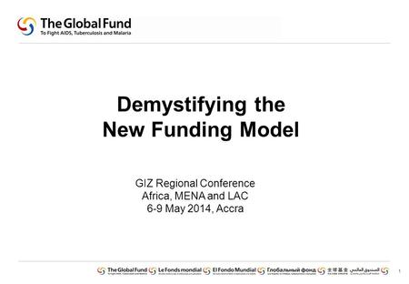 1 Demystifying the New Funding Model GIZ Regional Conference Africa, MENA and LAC 6-9 May 2014, Accra.
