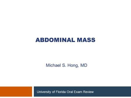 Abdominal mass Michael S. Hong, MD